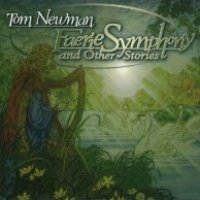 Cover TOM NEWMAN: Faerie Symphony and Other Stories